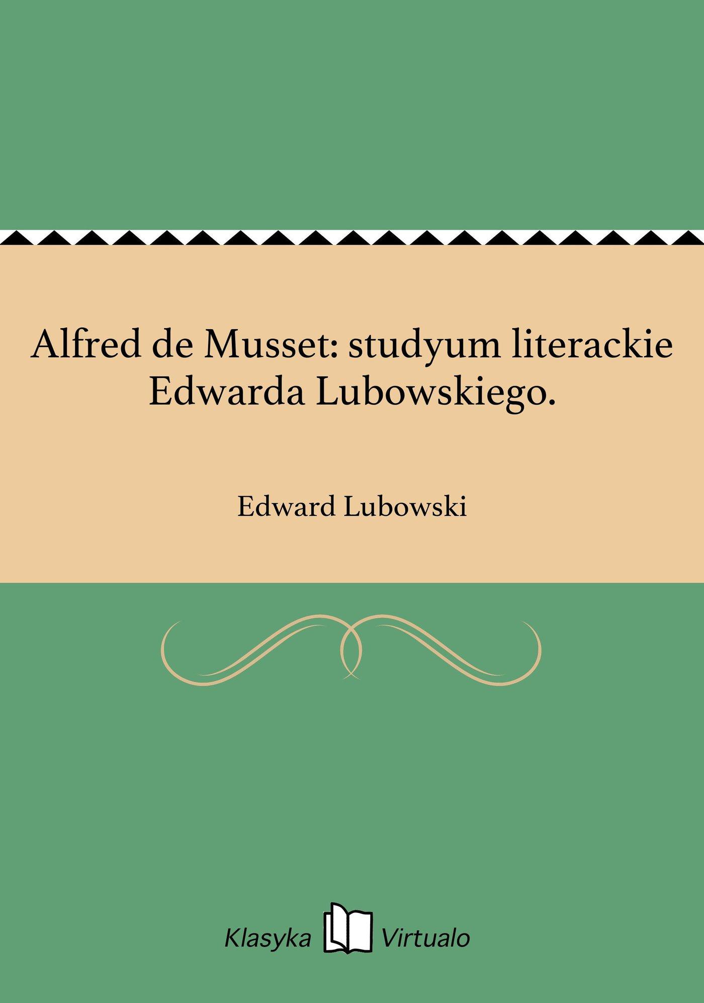 Alfred de Musset: studyum literackie Edwarda Lubowskiego. - Ebook (Książka na Kindle) do pobrania w formacie MOBI