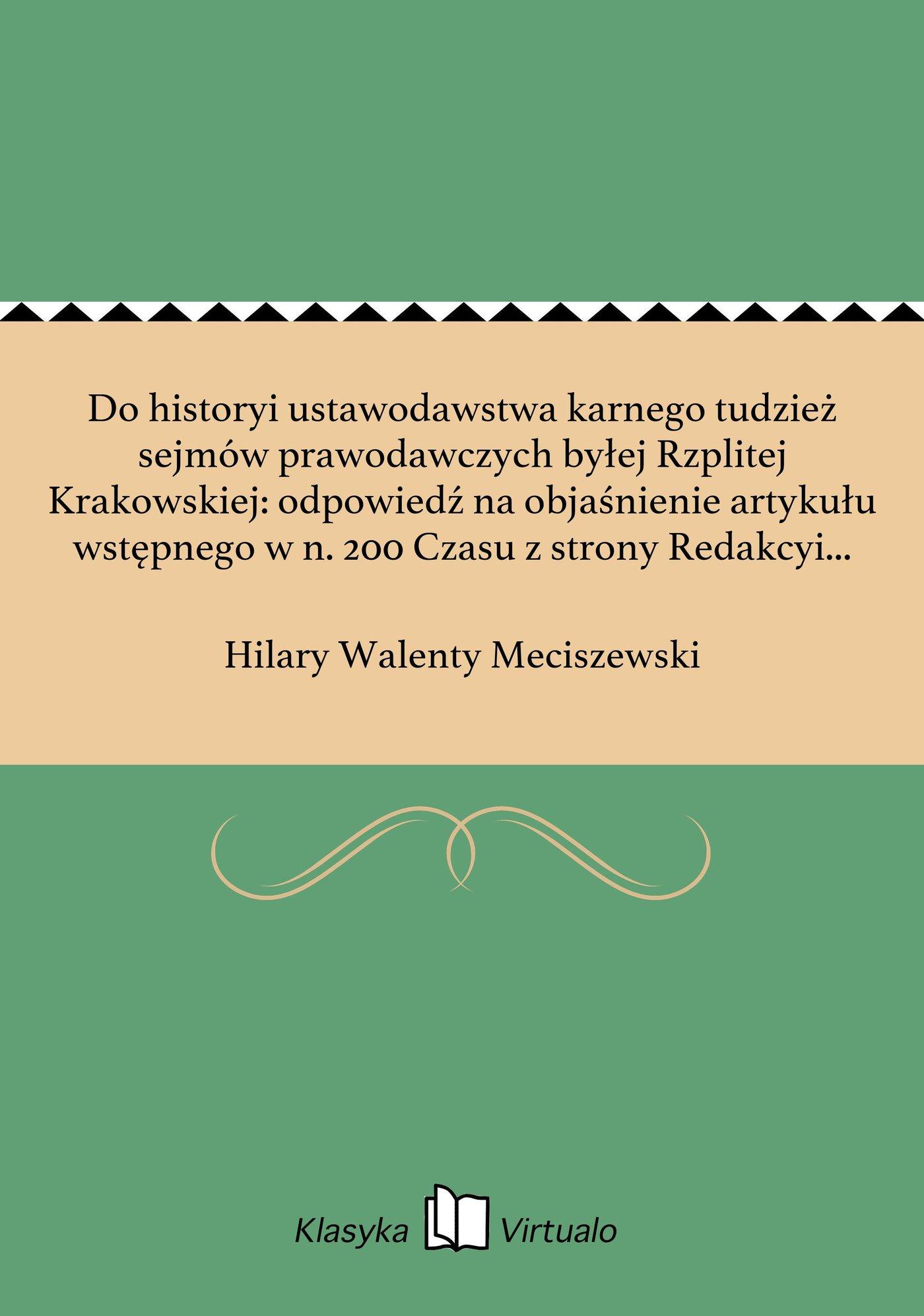 Do historyi ustawodawstwa karnego tudzież sejmów prawodawczych byłej Rzplitej Krakowskiej: odpowiedź na objaśnienie artykułu wstępnego w n. 200 Czasu z strony Redakcyi dane - Ebook (Książka na Kindle) do pobrania w formacie MOBI