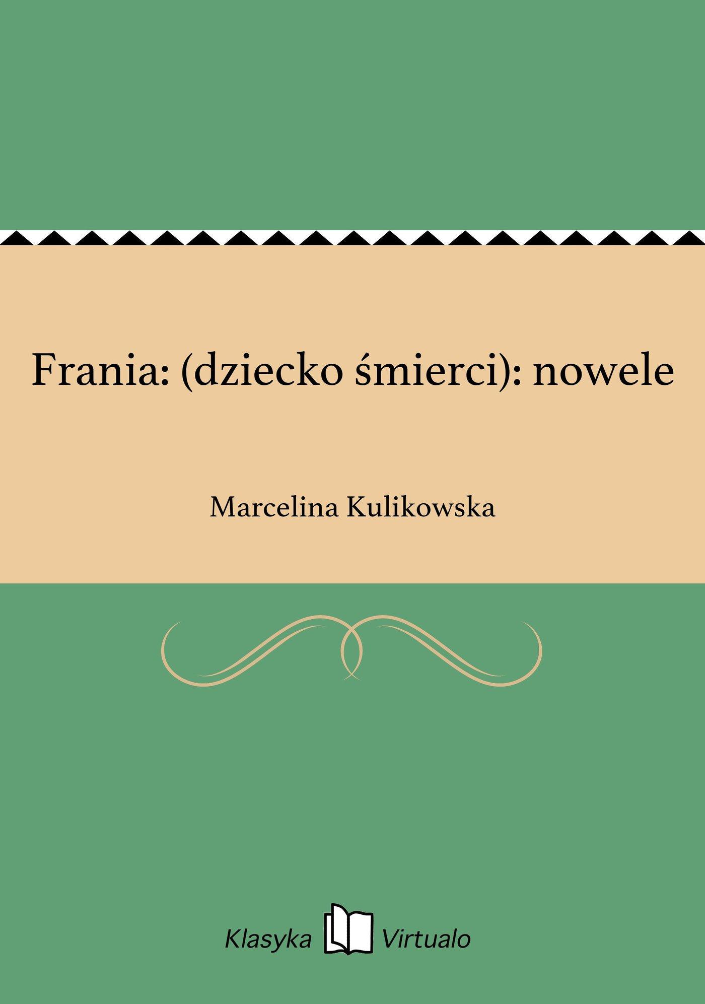 Frania: (dziecko śmierci): nowele - Ebook (Książka na Kindle) do pobrania w formacie MOBI