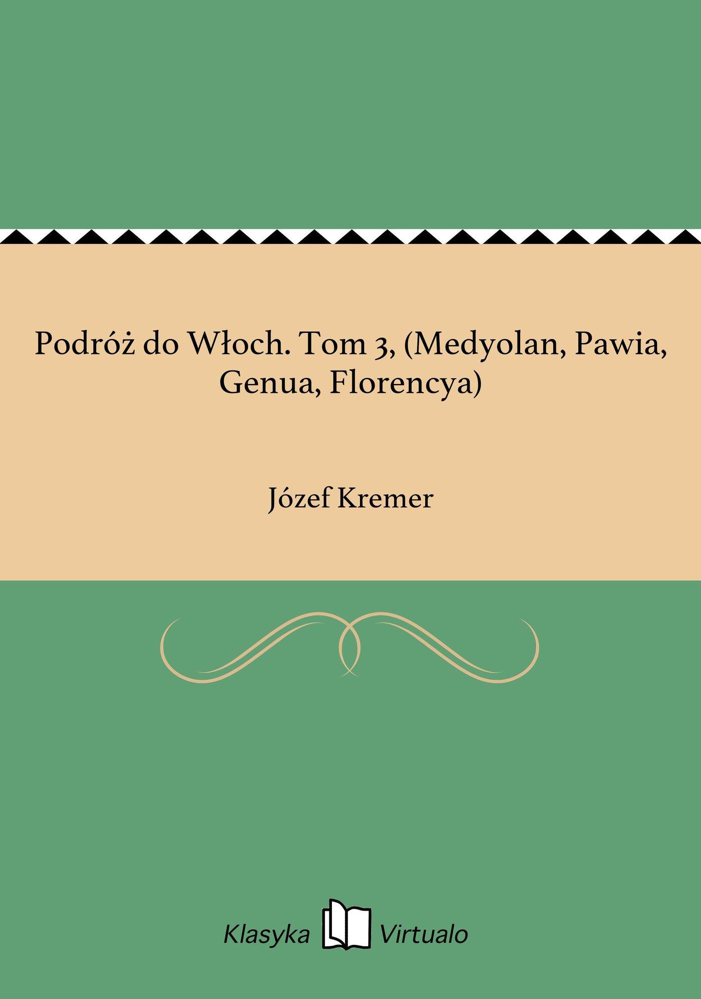 Podróż do Włoch. Tom 3, (Medyolan, Pawia, Genua, Florencya) - Ebook (Książka na Kindle) do pobrania w formacie MOBI