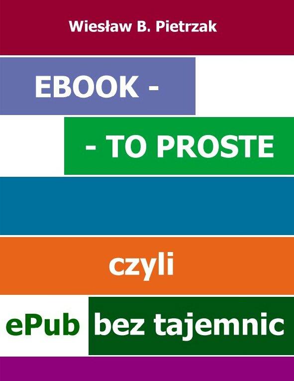 E-book - to proste, czyli epub bez tajemnic - Ebook (Książka PDF) do pobrania w formacie PDF