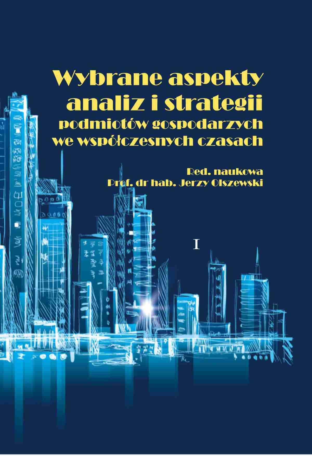 Wybrane aspekty analiz i strategii podmiotów gospodarczych we współczesnych czasach - Ebook (Książka PDF) do pobrania w formacie PDF