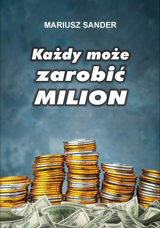 Każdy może zarobić milion - Ebook (Książka na Kindle) do pobrania w formacie MOBI