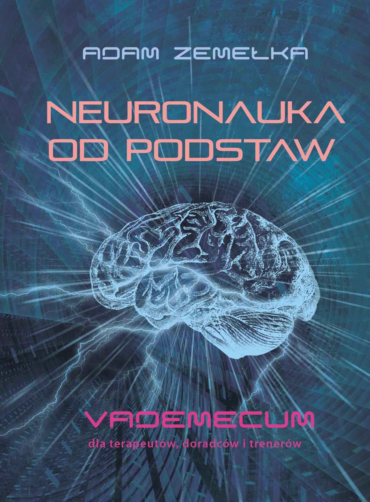 Neuronauka od podstaw. Vademecum dla terapeutów, doradców i trenerów - Ebook (Książka EPUB) do pobrania w formacie EPUB