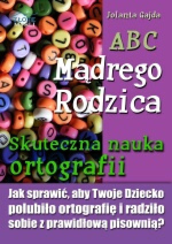 ABC Mądrego Rodzica: Skuteczna nauka ortografii - Ebook (Książka PDF) do pobrania w formacie PDF