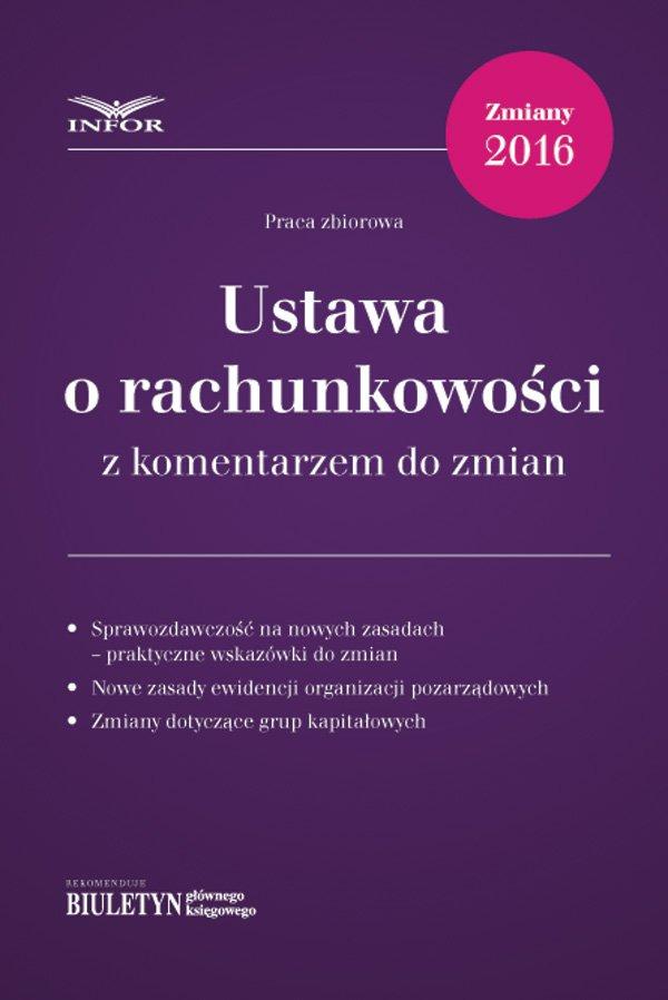 Ustawa o rachunkowości 2016 z komentarzem do zmian - Ebook (Książka PDF) do pobrania w formacie PDF