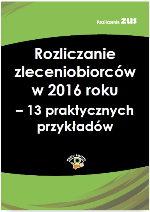 Rozliczanie zleceniobiorców w 2016 roku – 13 praktycznych przykładów - Ebook (Książka PDF) do pobrania w formacie PDF