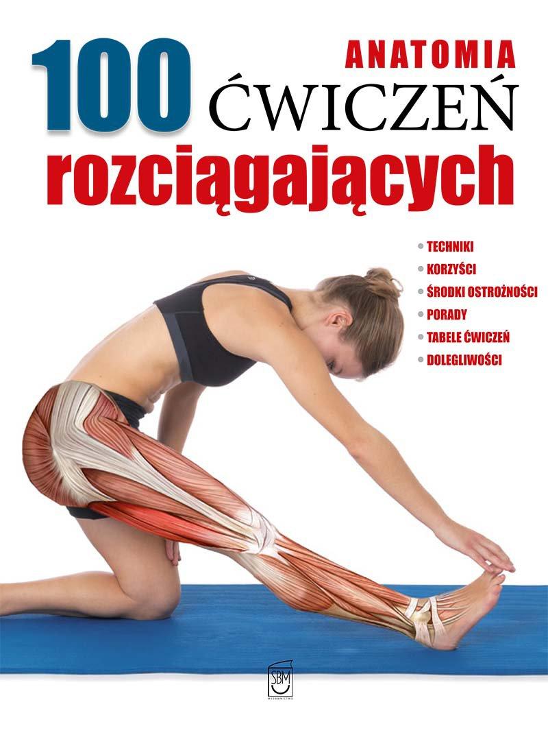 Anatomia. 100 ćwiczeń rozciągających - Ebook (Książka PDF) do pobrania w formacie PDF