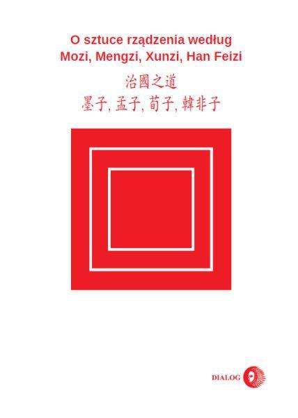 O sztuce rządzenia według Mozi, Mengzi, Xunzi, Han Feizi - Ebook (Książka EPUB) do pobrania w formacie EPUB