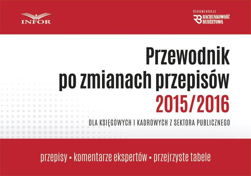 Przewodnik po zmianach przepisów 2015/2016 dla księgowych i kadrowych w jsfp - Ebook (Książka PDF) do pobrania w formacie PDF