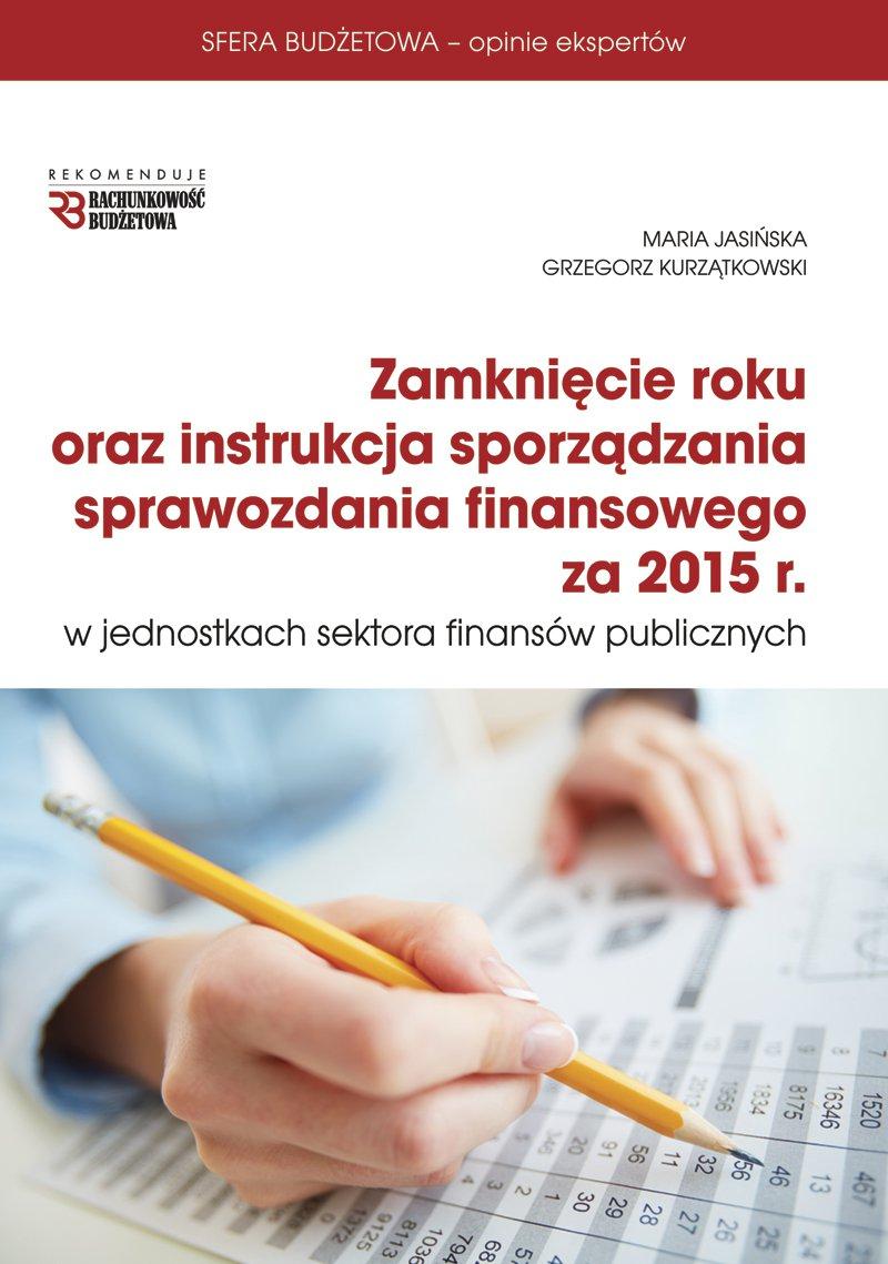 Zamknięcie roku oraz instrukcja sprawozdania finansowego za 2015 r - Ebook (Książka PDF) do pobrania w formacie PDF