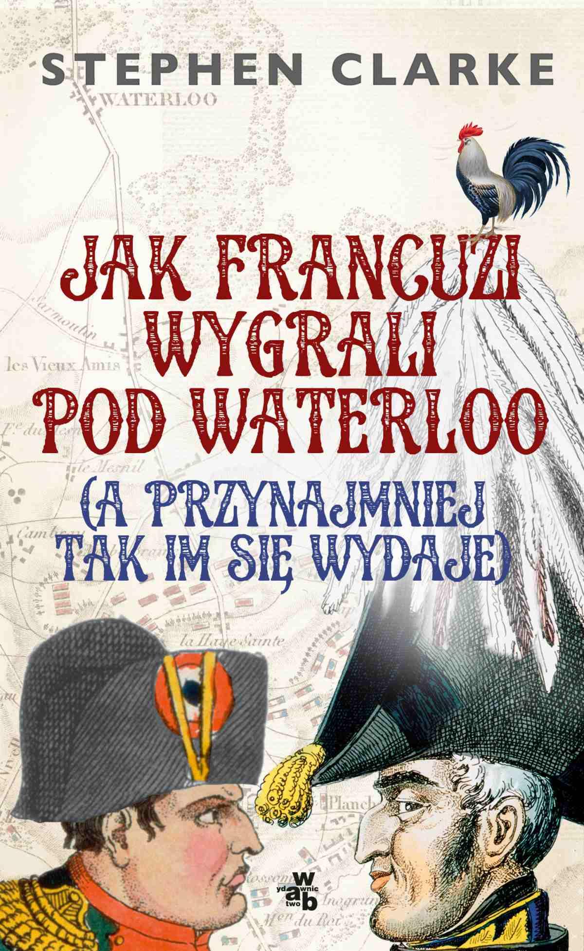 Jak Francuzi wygrali pod Waterloo (a przynajmniej tak im się wydaje) - Ebook (Książka EPUB) do pobrania w formacie EPUB