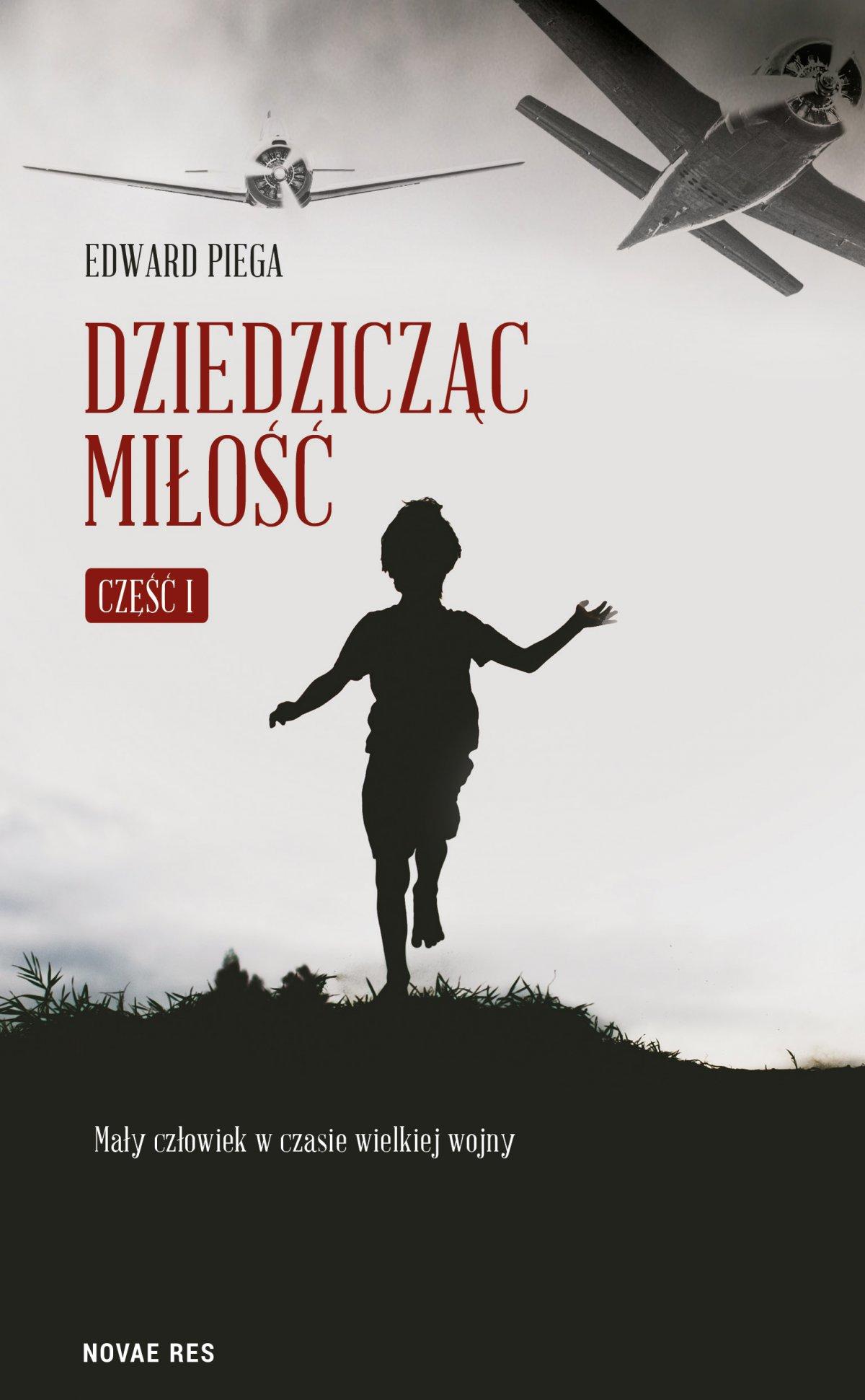 Dziedzicząc miłość. Część I. Mały człowiek w czasie wielkiej wojny - Ebook (Książka na Kindle) do pobrania w formacie MOBI