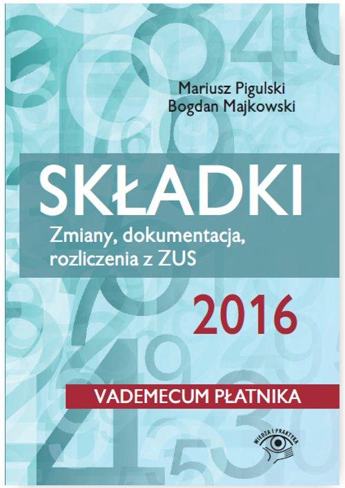 Składki ZUS 2016. Zmiany, dokumentacja, rozliczenia z ZUS - Ebook (Książka EPUB) do pobrania w formacie EPUB