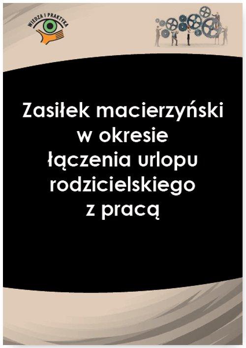 Zasiłek macierzyński w okresie łączenia urlopu rodzicielskiego z pracą - Ebook (Książka PDF) do pobrania w formacie PDF