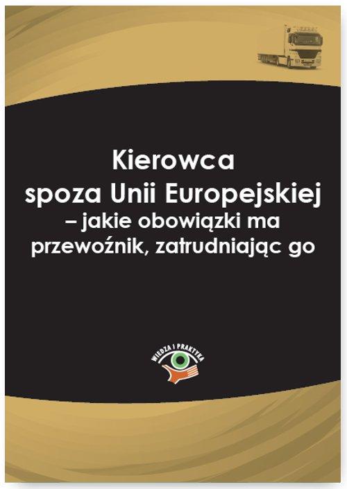 Kierowca spoza Unii Europejskiej – jakie obowiązki ma przewoźnik, zatrudniając go - Ebook (Książka PDF) do pobrania w formacie PDF