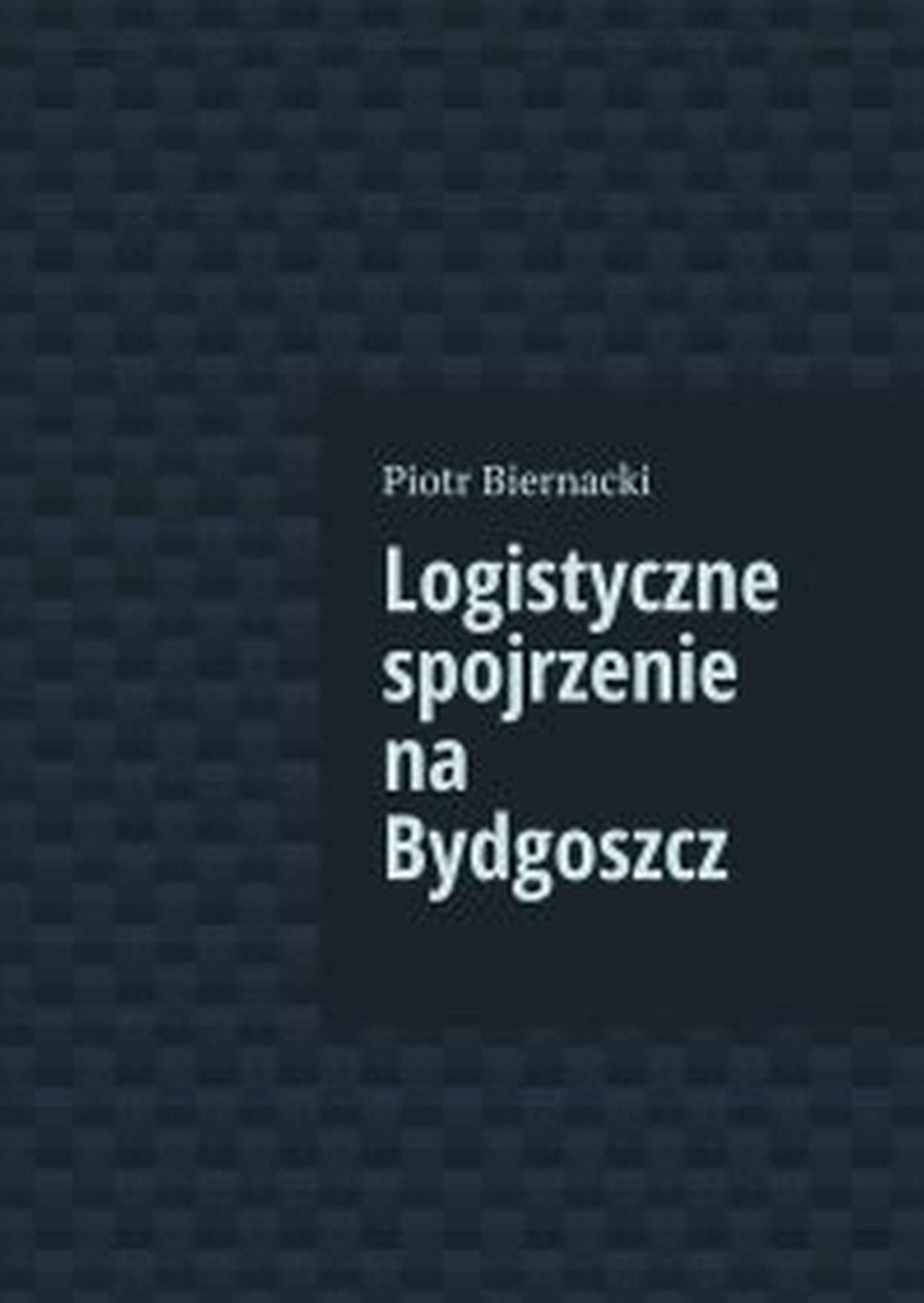 Logistyczne spojrzenie na Bydgoszcz - Ebook (Książka EPUB) do pobrania w formacie EPUB