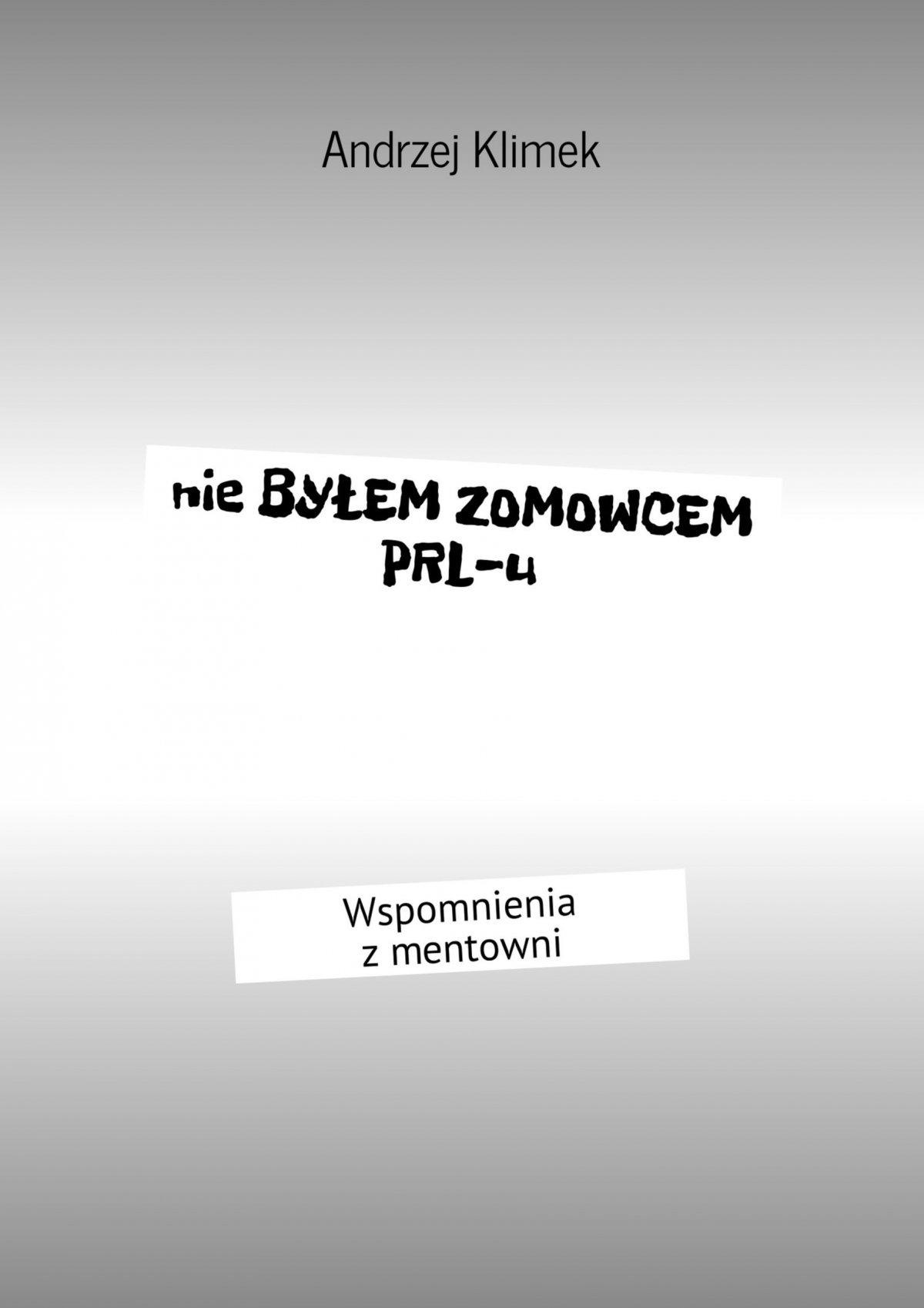 Nie byłem zomowcem PRL-u - Ebook (Książka EPUB) do pobrania w formacie EPUB