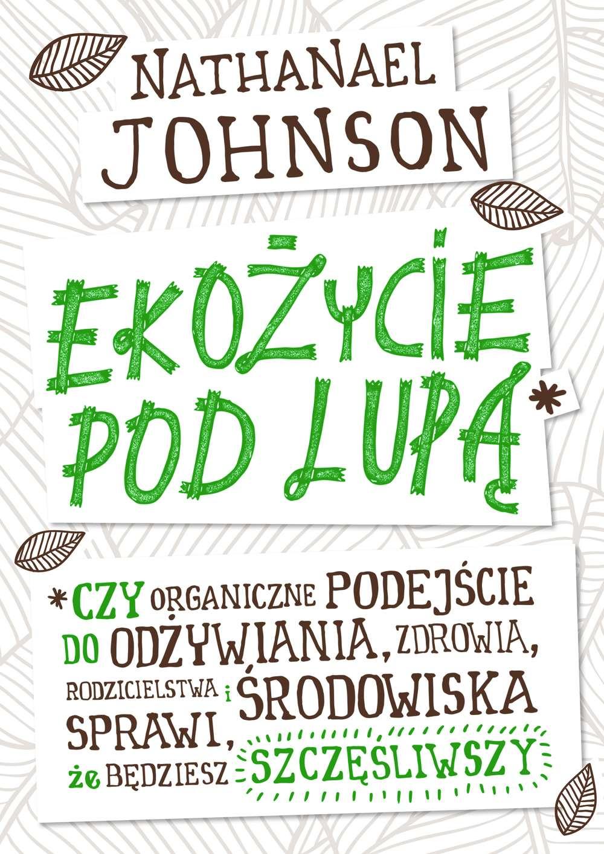 Ekożycie pod lupą. Czy organiczne podejście do odżywiania, zdrowia, rodzicielstwa i środowiska sprawi, że będziesz szczęśliwszy - Ebook (Książka EPUB) do pobrania w formacie EPUB