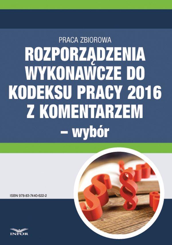 Rozporządzenia wykonawcze do Kodeksu pracy 2016 z komentarzem - wybór - Ebook (Książka PDF) do pobrania w formacie PDF