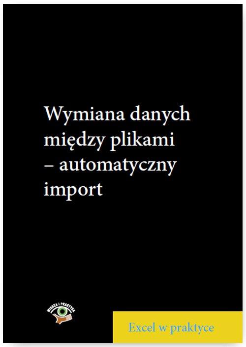 Wymiana danych między plikami - automatyczny import - Ebook (Książka PDF) do pobrania w formacie PDF