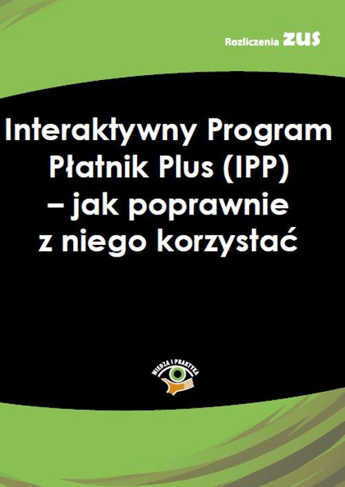 Interaktywny Program Płatnik Plus (IPP) – jak poprawnie z niego korzystać - Ebook (Książka PDF) do pobrania w formacie PDF