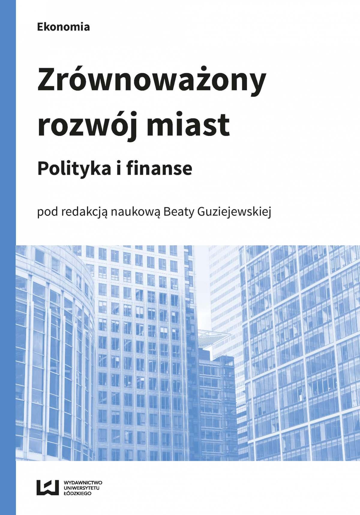 Zrównoważony rozwój miast. Polityka i finanse - Ebook (Książka PDF) do pobrania w formacie PDF
