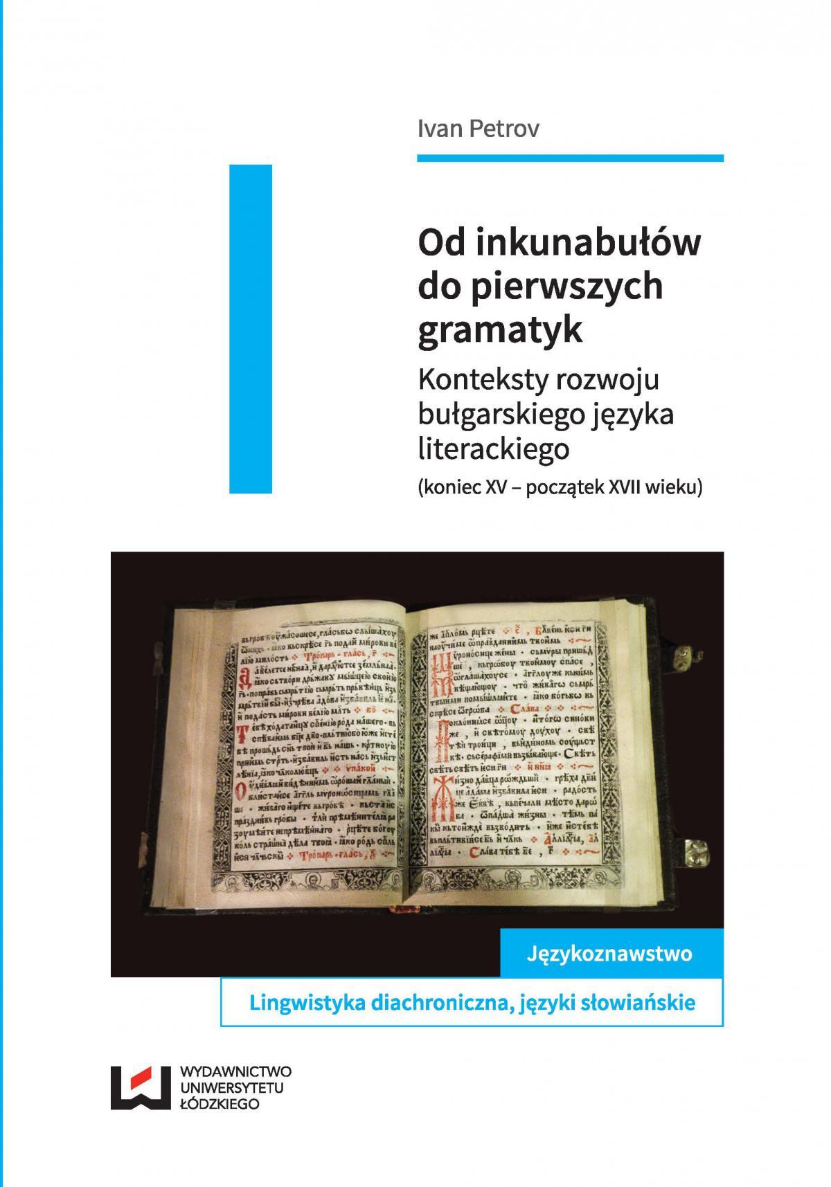 Od inkunabułów do pierwszych gramatyk. Konteksty rozwoju bułgarskiego języka literackiego (koniec XV – początek XVII wieku) - Ebook (Książka PDF) do pobrania w formacie PDF