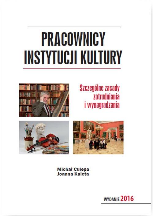 Pracownicy instytucji kultury. Szczególne zasady zatrudniania i wynagradzania. Wydanie 2016 - Ebook (Książka EPUB) do pobrania w formacie EPUB