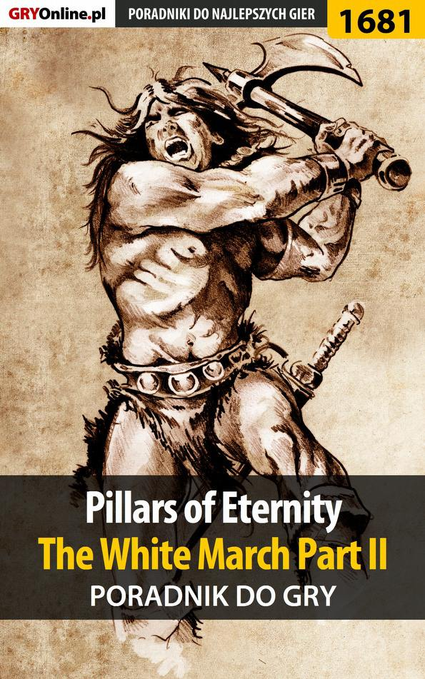 Pillars of Eternity: The White March Part II - poradnik do gry - Ebook (Książka EPUB) do pobrania w formacie EPUB
