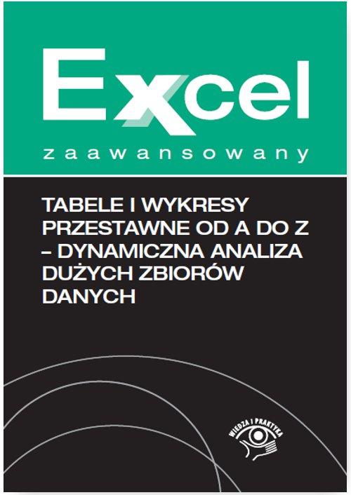 Tabele i wykresy przestawne od A do Z - dynamiczna analiza dużych zbiorów danych - Ebook (Książka EPUB) do pobrania w formacie EPUB