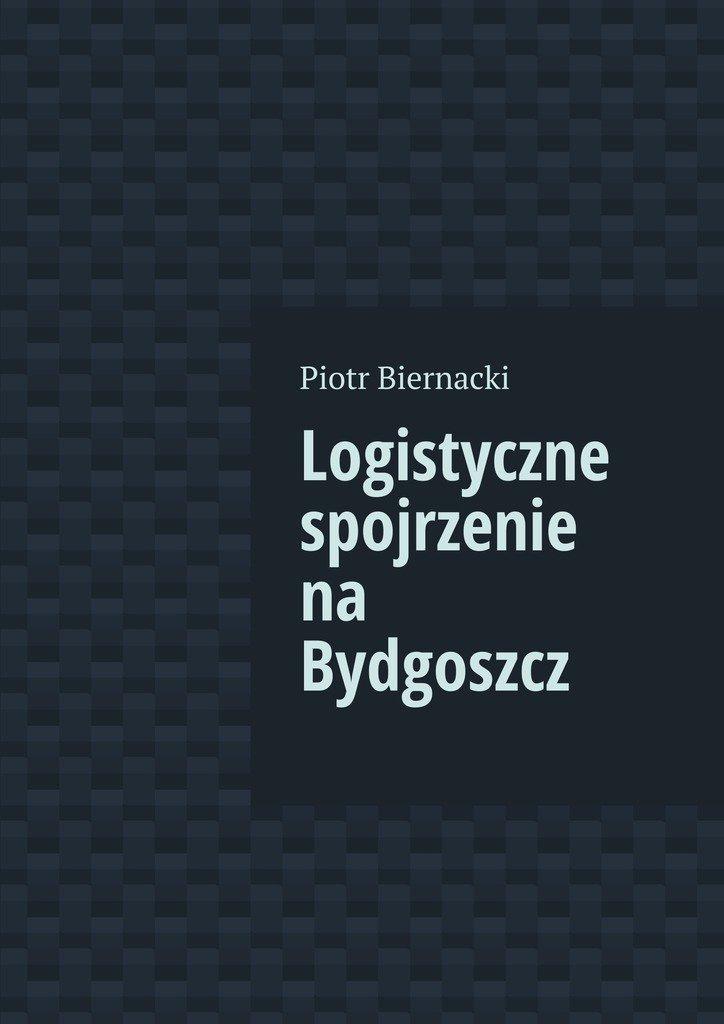 Logistyczne spojrzenie na Bydgoszcz - Ebook (Książka na Kindle) do pobrania w formacie MOBI