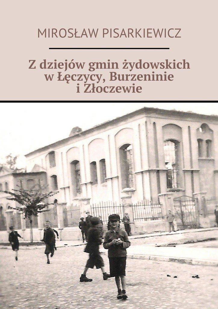 Z dziejów gmin żydowskich w Łęczycy, Burzennie i Złoczewie - Ebook (Książka na Kindle) do pobrania w formacie MOBI