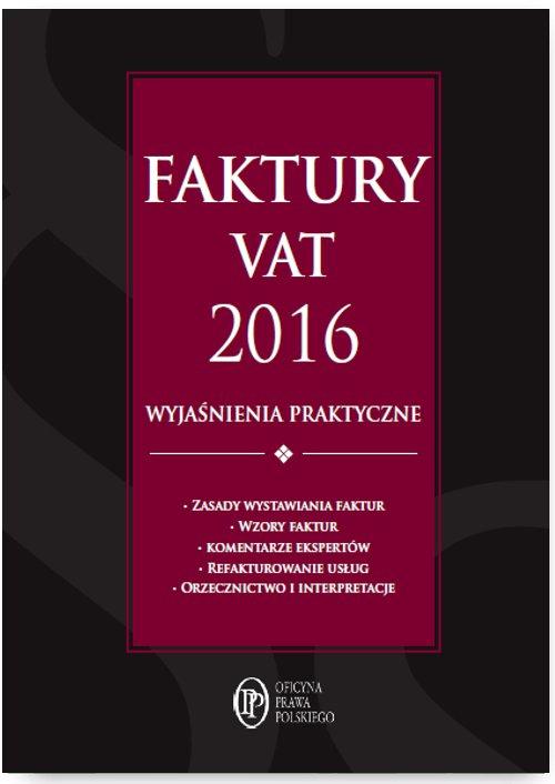 Faktury VAT 2016 wyjaśnienia praktyczne - Ebook (Książka EPUB) do pobrania w formacie EPUB