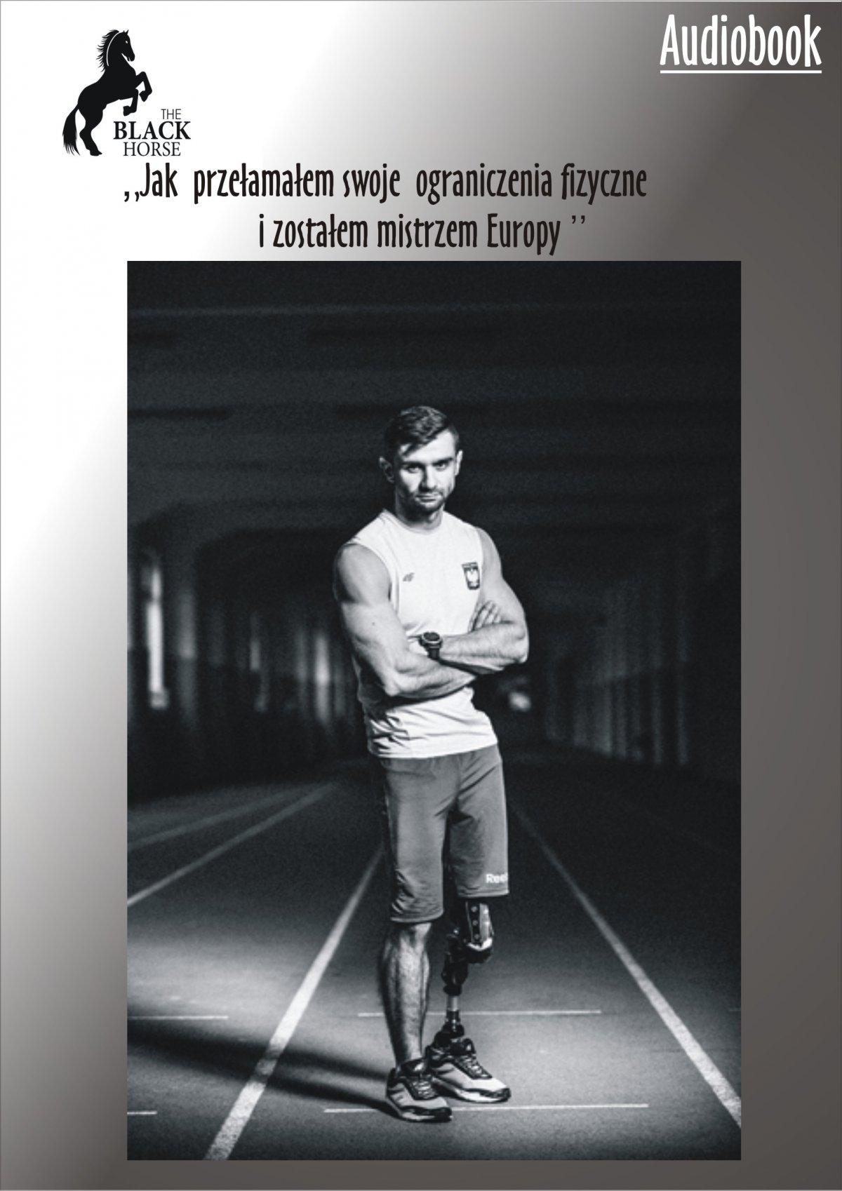 Jak przełamałem swoje ograniczenia fizyczne i zostałem Mistrzem Europy - Audiobook (Książka audio MP3) do pobrania w całości w archiwum ZIP