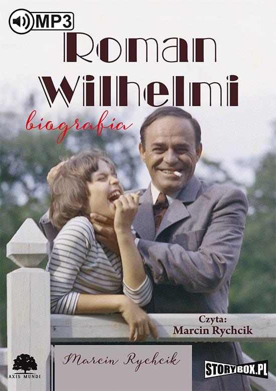 Roman Wilhelmi. Biografia - Audiobook (Książka audio MP3) do pobrania w całości w archiwum ZIP