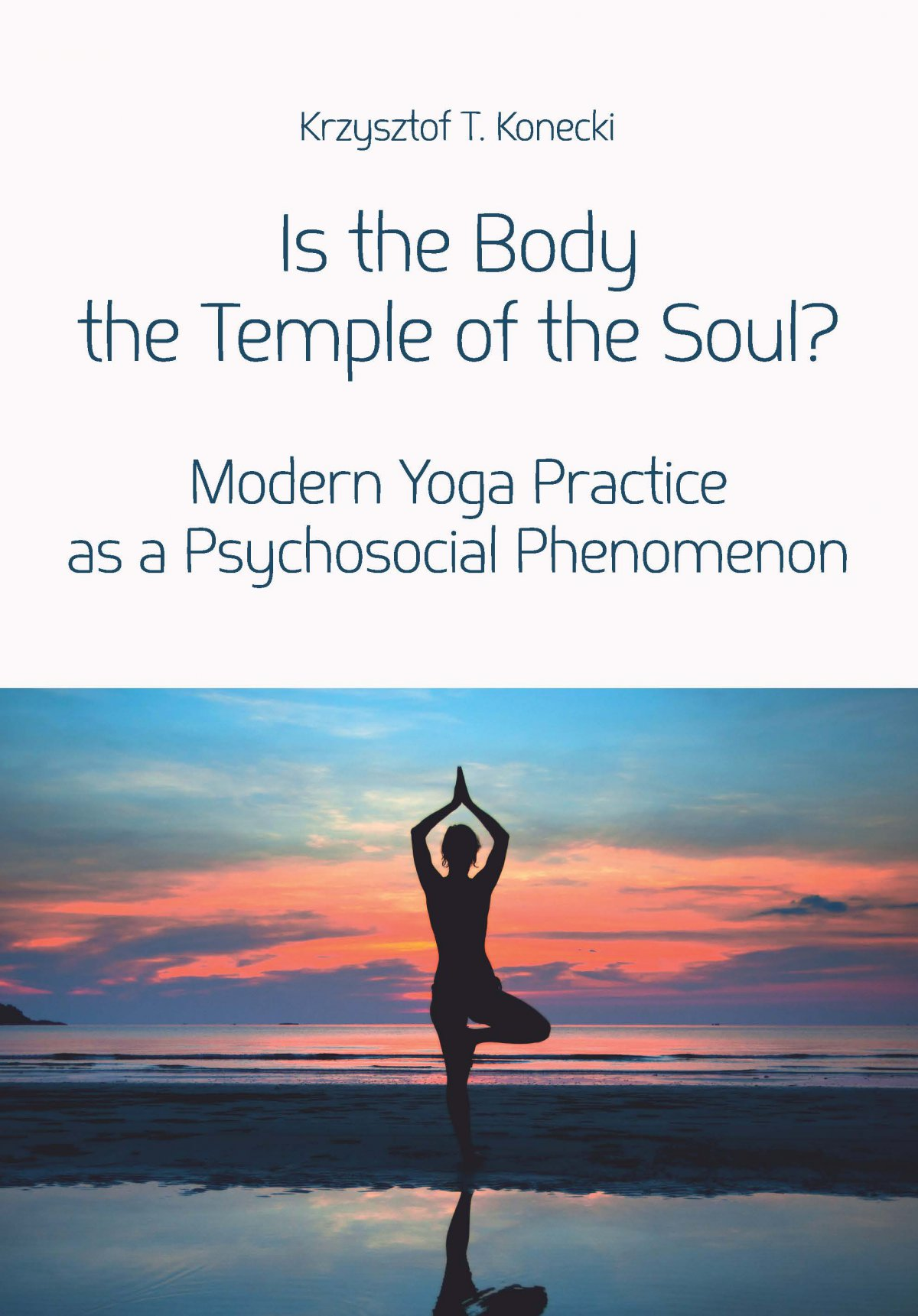 Is the Body the Temple of the Soul? Modern Yoga Practice as a Psychological Phenomenon - Ebook (Książka PDF) do pobrania w formacie PDF