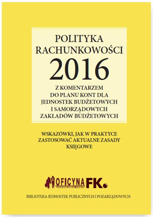 Polityka rachunkowości 2016 z komentarzem do planu kont dla jednostek budżetowych i samorządowych zakładów budżetowych - Ebook (Książka EPUB) do pobrania w formacie EPUB