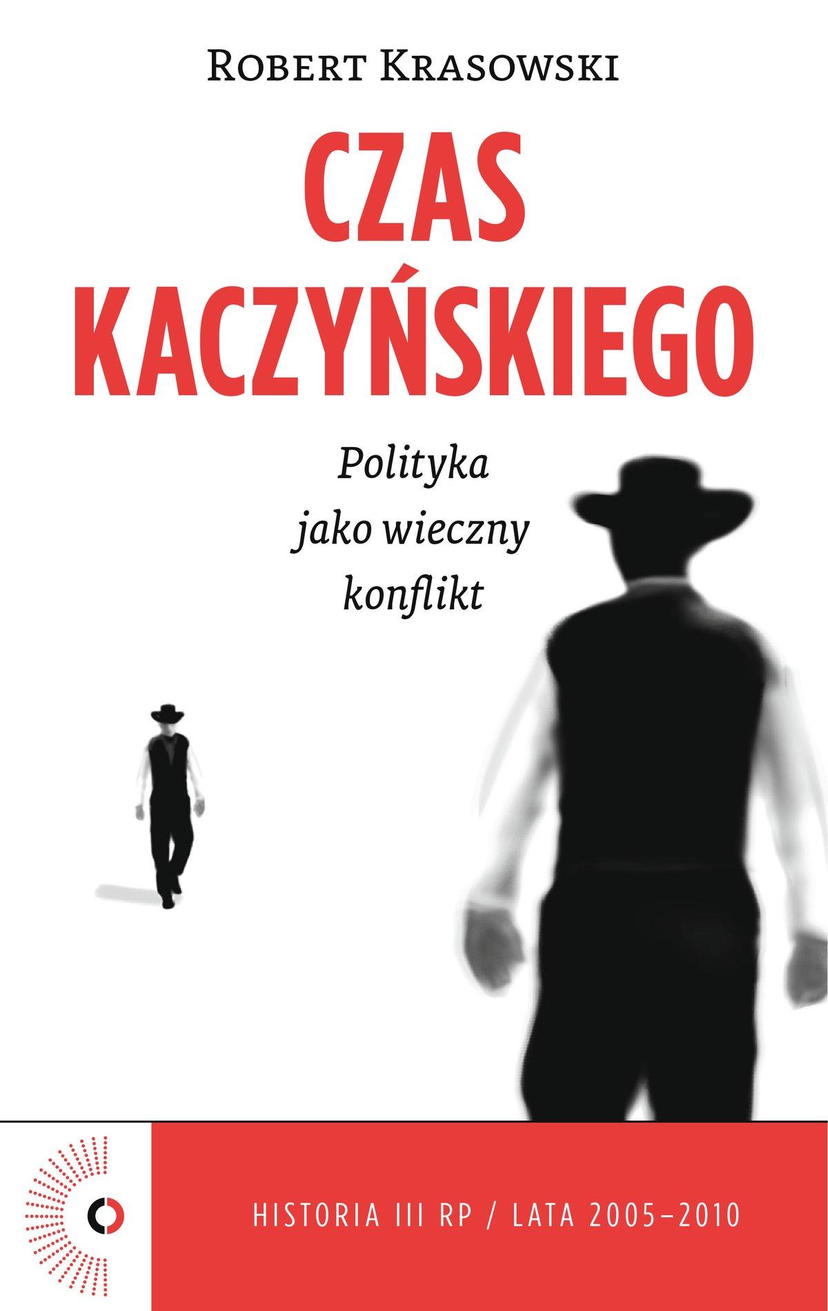 Czas Kaczyńskiego. Polityka jako wieczny konflikt - Ebook (Książka na Kindle) do pobrania w formacie MOBI