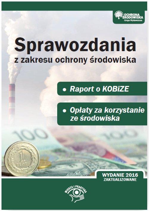 Sprawozdania z zakresu ochrony środowiska. Raport do KOBiZE. Opłaty za korzystanie ze środowiska - Ebook (Książka PDF) do pobrania w formacie PDF