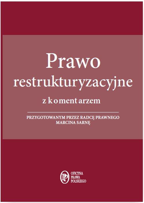 Prawo restrukturyzacyjne z komentarzem przygotowanym przez radcę prawnego Marcina Sarnę - Ebook (Książka EPUB) do pobrania w formacie EPUB