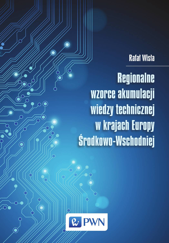 Regionalne wzorce akumulacji wiedzy technicznej w krajach Europy Środkowo-Wschodniej - Ebook (Książka EPUB) do pobrania w formacie EPUB