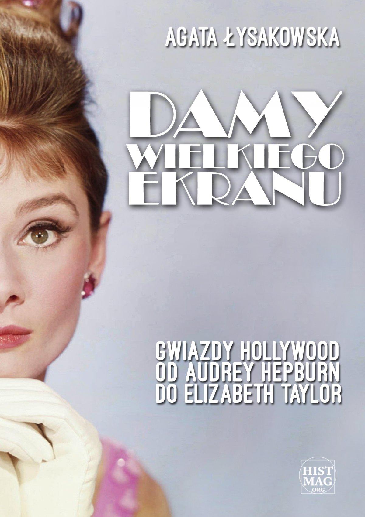 Damy wielkiego ekranu: Gwiazdy Hollywood od Audrey Hepburn do Elizabeth Taylor - Ebook (Książka PDF) do pobrania w formacie PDF