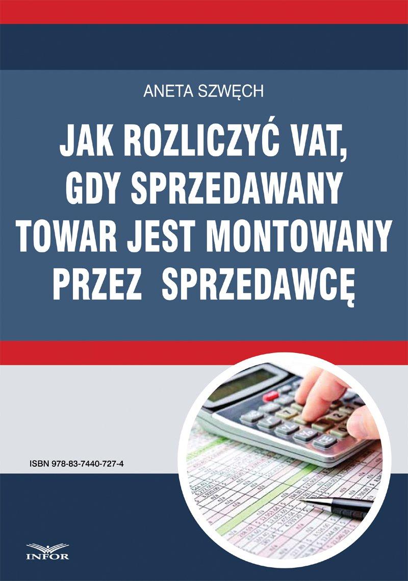 Jak rozliczyć VAT, gdy sprzedawany towar jest montowany przez sprzedawcę - Ebook (Książka PDF) do pobrania w formacie PDF