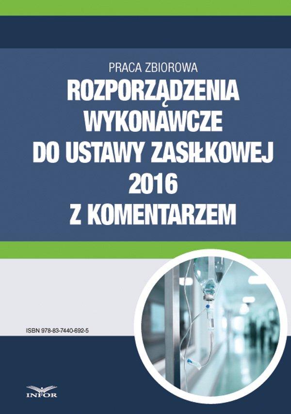 Rozporządzenia wykonawcze do ustawy zasiłkowej 2016 z komentarzem - Ebook (Książka PDF) do pobrania w formacie PDF
