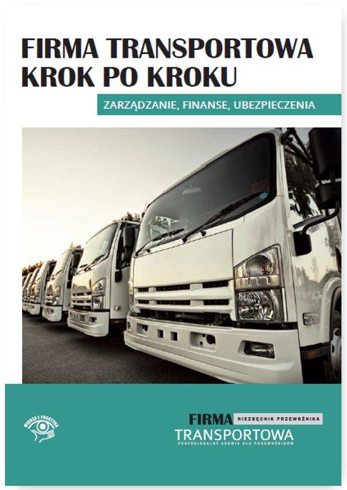 Firma transportowa krok po kroku – zarządzanie, finanse, ubezpieczenia - Ebook (Książka EPUB) do pobrania w formacie EPUB