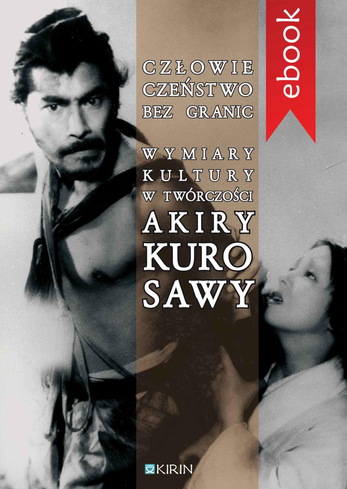 Człowieczeństwo bez granic. Wymiary kutury w twórczości Akiry Kurosawy - Ebook (Książka EPUB) do pobrania w formacie EPUB