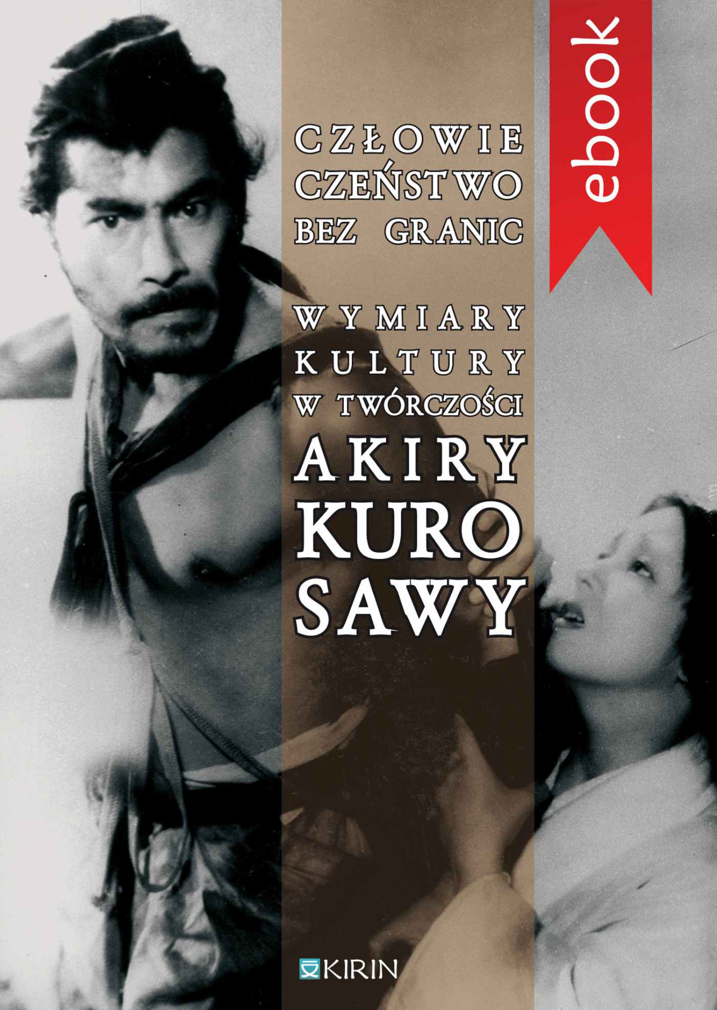 Człowieczeństwo bez granic. Wymiary kutury w twórczości Akiry Kurosawy - Ebook (Książka na Kindle) do pobrania w formacie MOBI