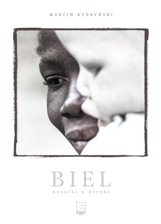 Biel. Notatki z Afryki - Ebook (Książka na Kindle) do pobrania w formacie MOBI