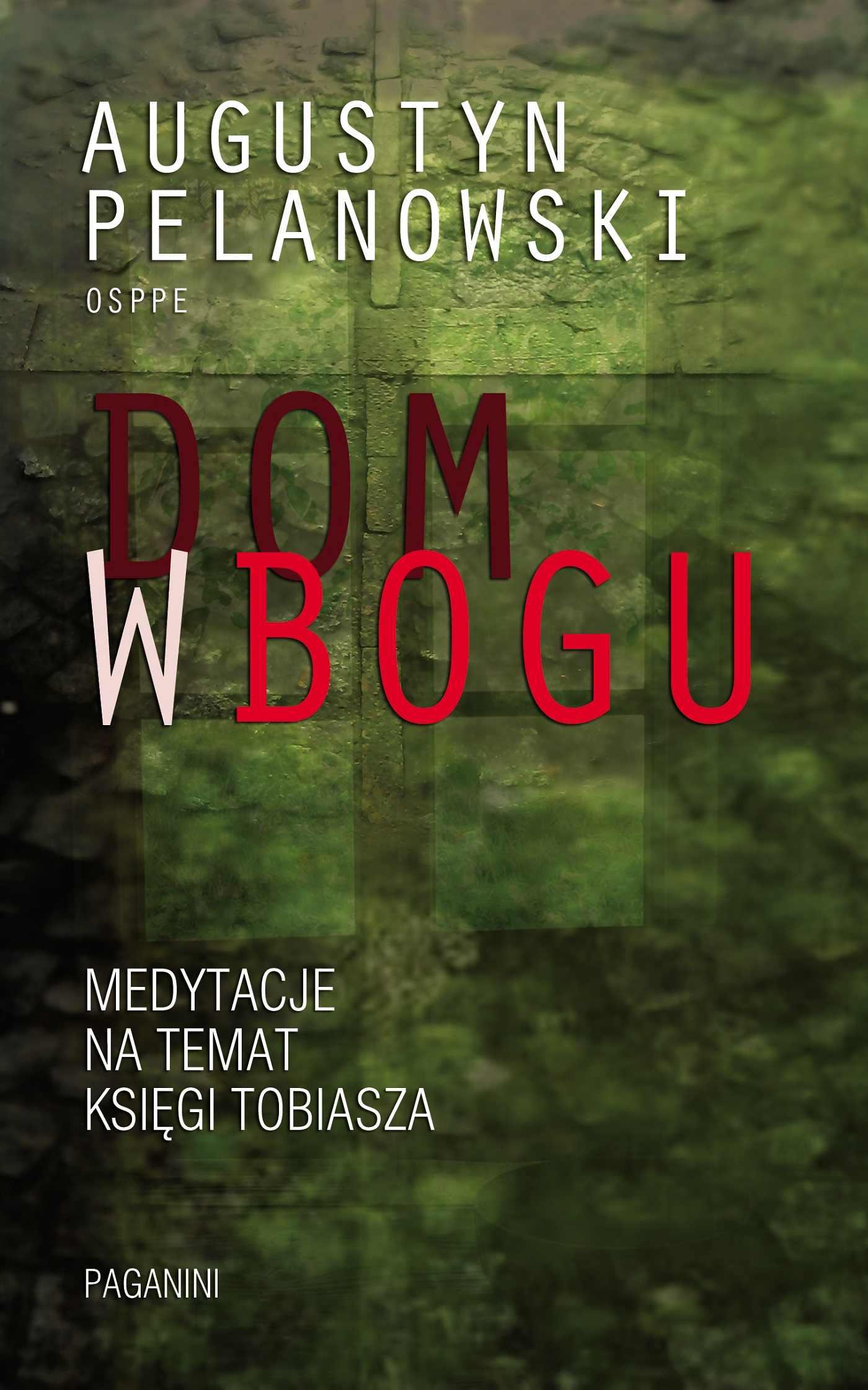 Dom w Bogu. Medytacja na temat Księgi Tobiasza - Ebook (Książka na Kindle) do pobrania w formacie MOBI